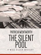 The Silent Pool: A Miss Silvery Mystery #24 by Patricia Wentworth