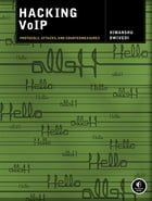 Hacking VoIP: Protocols, Attacks, and Countermeasures by Himanshu Dwivedi