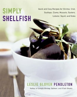 Book Simply Shellfish: Quick and Easy Recipes for Shrimp, Crab, Scallops, Clams, Mussels, Oysters… by Leslie Glover Pendleton