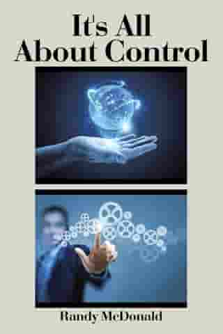 It's All About Control by Randy W. McDonald Ph.D.