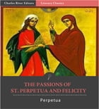 The Passion of Saints Perpetua and Felicity by Perpetua