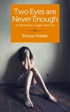 Two Eyes are Never Enough: A minimum-wage memoir by Sonya Huber