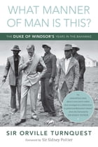 What Manner of Man Is This?: The Duke of Windsor's Years in The Bahamas
