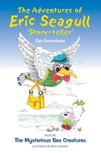 The Adventures of Eric Seagull 'Story-teller': The Mysterious Sea Creatures
