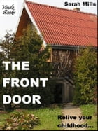 The Front Door: Relive your childhood... by Sarah Mills