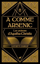A comme Arsenic by Kathryn Harkup