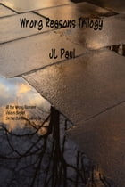 Wrong Reasons Trilogy by JL Paul