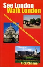 See London Walk London: Seeing the sights, exploring the hidden corners by Nick Channer