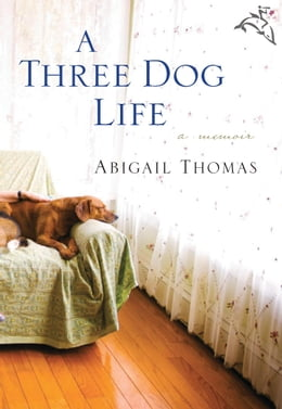 Book A Three Dog Life by Abigail Thomas