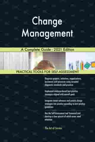 Change Management A Complete Guide - 2021 Edition by Gerardus Blokdyk