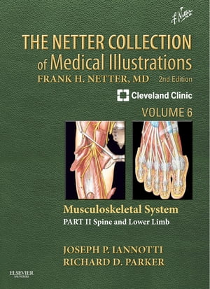 The Netter Collection of Medical Illustrations: Musculoskeletal System, Volume 6, Part II - Spine and Lower Limb E-Book