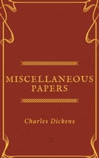 Miscellaneous Papers (Annotated) by Charles Dickens