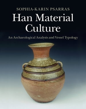 Han Material Culture An Archaeological Analysis and Vessel Typology