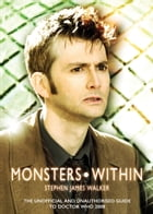 Monsters Within: The Unofficial and Unauthorised Guide to Doctor Who 2008 by Stephen James Walker
