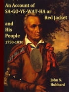 An Account of Sa-Go-Ye-Wat-Ha, Or Red Jacket and His People, 1750-1830 by John Niles Hubbard