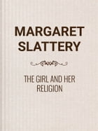 The Girl and Her Religion by Margaret Slattery