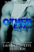 The Other Fighter Part 3: Takedown: The Other Brother by Lauren Hawkeye