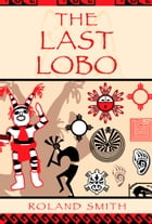 The Last Lobo by Roland Smith