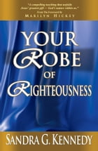 Your Robe of Righteousness by Dr. Sandra G. Kennedy