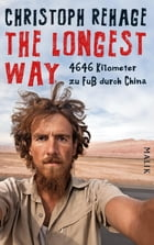 The Longest Way: 4646 Kilometer zu Fuß durch China by Christoph Rehage