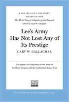 Lee's Army Has Not Lost Any of Its Prestige by Gary W. Gallagher