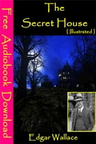The Secret House [ Illustrated ]: [ Free Audiobooks Download ] by Edgar Wallace