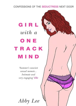 Girl with a One-Track Mind Confessions of the Seductress Next Door
