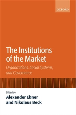 Book The Institutions of the Market: Organizations, Social Systems, and Governance by Alexander Ebner