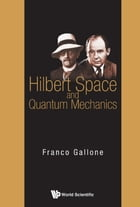 Hilbert Space and Quantum Mechanics by Franco Gallone