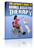 The Layman's Guide To Animal Assisted Therapy by Anonymous