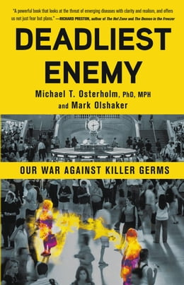 Book Deadliest Enemy: Our War Against Killer Germs by Michael T. Osterholm