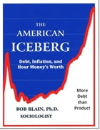 The American Iceberg: Debt, Inflation and Money by Bob Blain