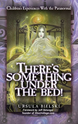 There's Something Under the Bed: Children's Experiences with the Paranormal