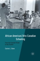 African-American/Afro-Canadian Schooling: From the Colonial Period to the Present by C. Glenn
