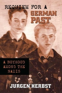 Requiem For A German Past: A Boyhood among the Nazis