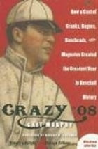 Crazy '08: How a Cast of Cranks, Rogues, Boneheads, and Magnates Created the Greatest Year in…