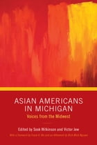 Asian Americans in Michigan: Voices from the Midwest by Sook Wilkinson