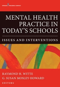 Mental Health Practice in Today's Schools: Issues and Interventions