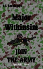 Major Withinsim JOIN THE ARMY Special Edition by T.J. Barnington