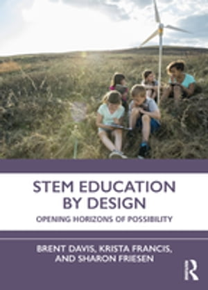 STEM Education by Design: Opening Horizons of Possibility