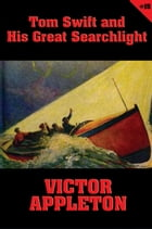 Tom Swift #15: Tom Swift and His Great Searchlight: On the Border for Uncle Sam by Victor Appleton