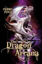 The Dragon Arcana: The Cardinal's Blades: Book Three by Pierre Pevel