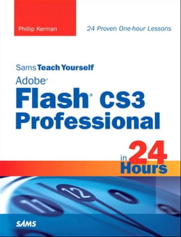 Book Sams Teach Yourself Adobe Flash CS3 Professional in 24 Hours by Phillip Kerman