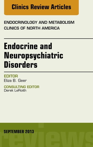 Endocrine and Neuropsychiatric Disorders,  An Issue of Endocrinology and Metabolism Clinics,