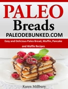 Paleo Breads: Easy and Delicious Paleo Bread, Muffin, Pancake and Waffle Recipes by Karen Millbury