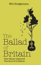 The Ballad of Britain: How Music Captured The Soul of a Nation by Will Hodgkinson