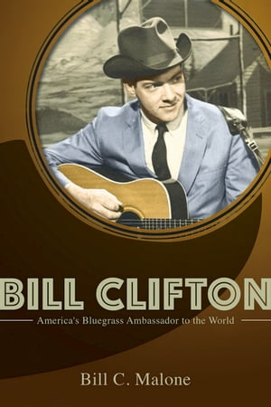 Bill Clifton America's Bluegrass Ambassador to the World