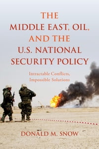 The Middle East, Oil, and the U.S. National Security Policy: Intractable Conflicts, Impossible…