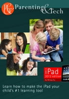 Parenting & Tech: iPad Edition: Learn How To Make The Ipad Your Child's #1 Learning Tool by Reissa Su