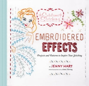 Embroidered Effects Projects and Patterns to Inspire Your Stitching